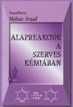 Alapreakciók a szerves kémiában - Molnár Árpád
