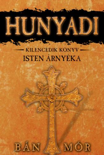 Isten árnyéka - Hunyadi kilencedik könyv - Bán Mór