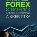 Forex-stratégiák - A megfelelő stratégia a siker titka - Várkuti Géza