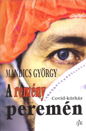A remény peremén - Covid-kórház - Mandics György