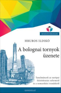 A bolognai tornyok üzenete - Tanulmányok az európai felsőoktatási reformról és a nemzetközi trendekről - Hrubos Ildikó