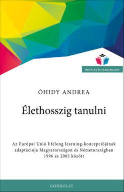 Élethosszig tanulni - Az Európai Unió lifelong learning-koncepciójának adaptációja Magyarországon és Németországban 1996 és 2005 között - Óhidy Andrea