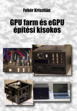 GPU farm és eGPU építési kisokos - Fehér Krisztián