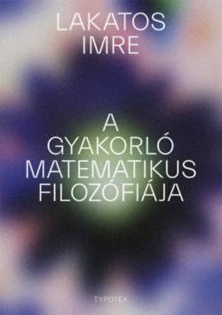 A gyakorló matematikus filozófiája - Lakatos Imre