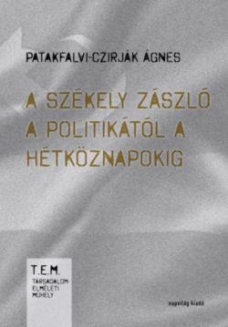 A székely zászló a politikától a hétköznapokig - Patakfalvi-Czirják Ágnes