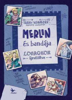 Merlin és bandája - Lovagkor újratöltve - Frank Schwieger