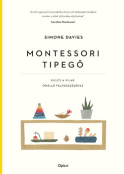 Montessori tipegő - Kulcs a világ önálló felfedezéséhez - Simone Davies
