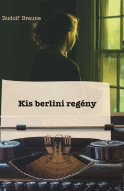 Kis berlini regény - Rudolf Braune