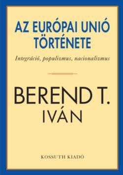 Az Európai Unió története - Berend T. Iván