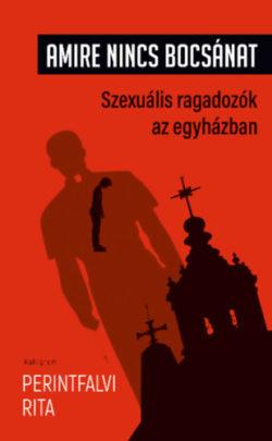 Amire nincs bocsánat - Szexuális ragadozók az egyházban - Perintfalvi Rita
