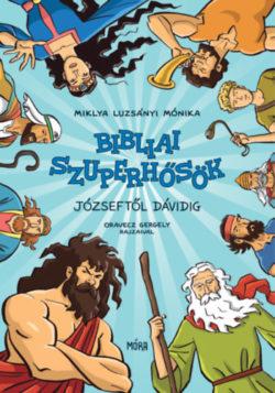 Bibliai szuperhősök - Józseftől Dávidig - Miklya Luzsányi Mónika