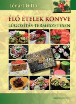 Élő ételek könyve  - Lúgosítás természetesen - Lénárt Gitta