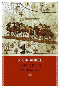 Marco Polo nyomában - összegyűjtött írások - Stein Aurél
