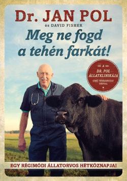 Meg ne fogd a tehén farkát! - Egy régimódi állatorvos hétköznapjai - Jan Pol; David Fisher