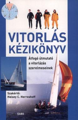 Vitorlás kézikönyv  - Átfogó útmutató a vitorlázás szerelmeseinek - Halsey C. Herreshoff (Szerk.)
