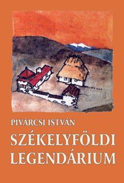 Székelyföldi legendárium - Pivárcsi István
