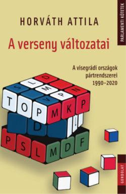 A verseny változatai - A visegrádi országok pártrendszerei 1990-2020 - Horváth Attila