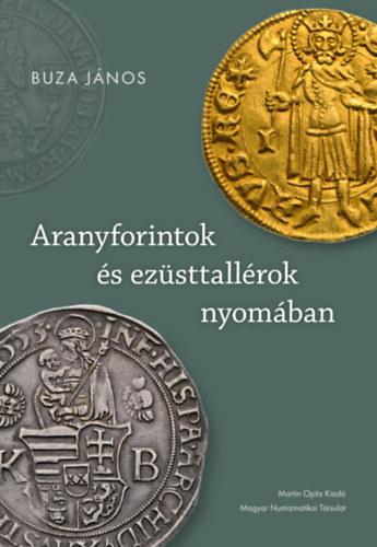 Aranyforintok és ezüsttallérok nyomában - Válogatott írások a pénz- és gazdaságtörténet köréből - Buza János