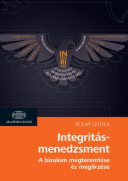 Integritásmenedzsment - A bizalom megteremtése és megőrzése - Pulay Gyula