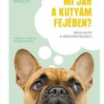 Mi jár a kutyám fejében? - Érts szót a kedvenceddel! - Hannah Molloy