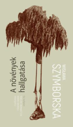 A növények hallgatása - Válogatott versek - Wislawa Szymborska