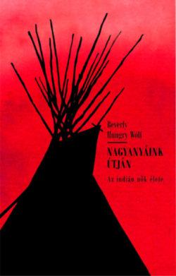 Nagyanyáink útján - Az indián nők élete - Beverly Hungry Wolf