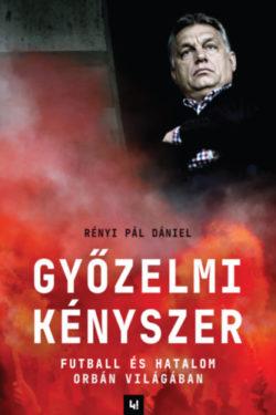 Győzelmi kényszer - Futball és hatalom Orbán világában - Rényi Pál Dániel