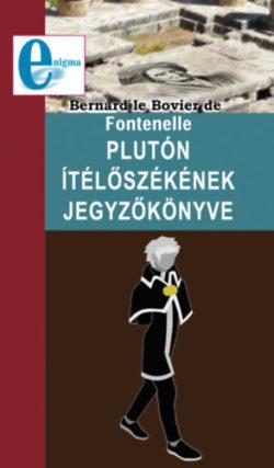 Plutónítélőszékének jegyzőkönyve - Bernard le Bovier de Fontenelle
