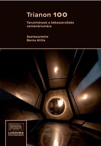 Trianon 100 - Tanulmányok a békeszerződés centenáriumára - Barna Attila