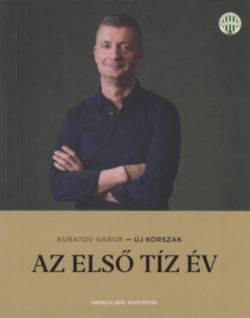 Új korszak - Az első tíz év - Kubatov Gábor