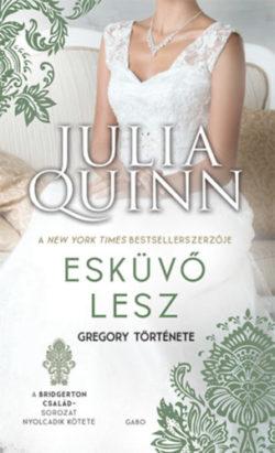 Esküvő lesz - Gregory története - A Bridgerton család 8. - Julia Quinn