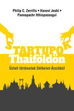 Startupok Thaiföldön - Üzleti történetek Délkelet Ásziából - Philip C. Zerrillo
