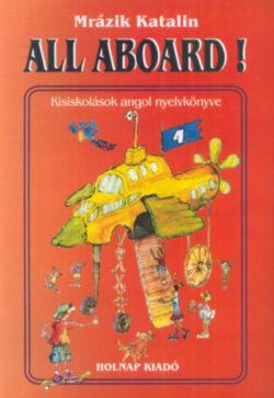 All Aboard! - Kisiskolások angol nyelvkönyve - Kisiskolások angol nyelvkönyve - Mrázik Katalin