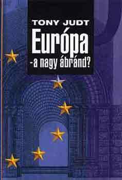 Európa - a nagy ábránd? - Tony Judt