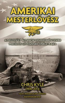 Amerikai mesterlövész - Az Egyesült Államok legeredményesebb precíziós lövészének önéletrajza - Chris Kyle