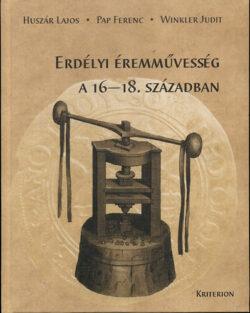 Erdélyi éremművesség a 16-18. században - Huszár Lajos; Pap Ferenc; Winkler Judit