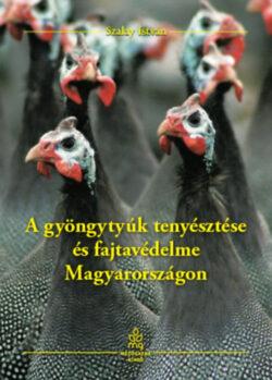 A gyöngytyúk tenyésztése és fajtavédelme Magyarországon - Szalay István