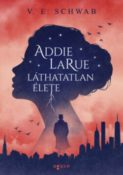 Addie LaRue láthatatlan élete - V. E. Schwab
