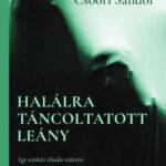 Halálra táncoltatott lány - Egy színházi előadás születése - Csoóri Sándor