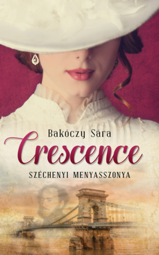 Crescence - Széchenyi menyasszonya - Bakóczy Sára