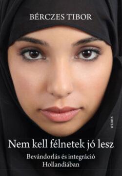 Nem kell félnetek jó lesz - Bevándorlás és integráció Hollandiában - Bérczes Tibor