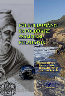 Földtudományi és földrajzi számítási feladatok - Unger János (szerk.); Horváth Janina (szerk.); Sümeghy Zoltán (szerk.)