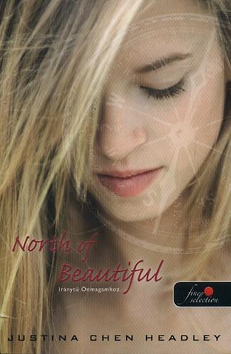 North of Beautiful - Iránytű önmagamhoz - Justina Chen Headley