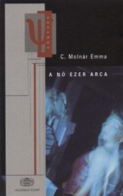 A nő ezer arca - Gondolatok a női lét és a létezés köréből - C. Molnár Emma dr.