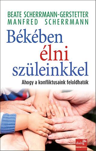 Békében élni szüleinkkel - Ahogy a konfliktusok feloldhatók - Manfred Scherrmann; Beate Scherrmann-Gerstetter