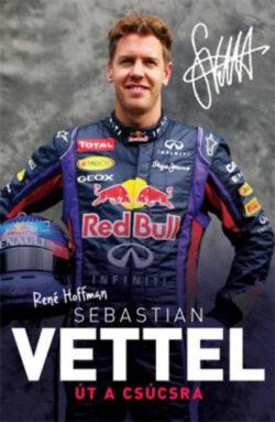 Sebastian Vettel - Út a csúcsra - René Hoffman