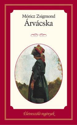 Árvácska - Életreszóló regények 25. - Móricz Zsigmond