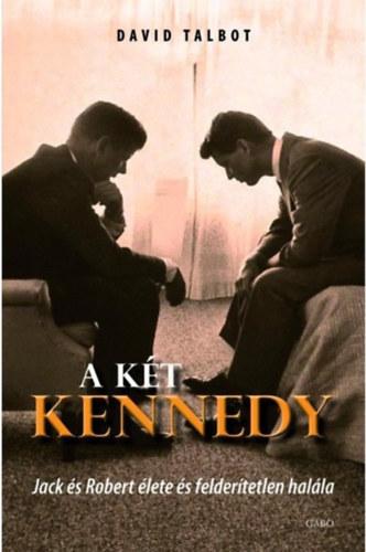 A két Kennedy  - Jack és Robert élete és felderítetlen halála - David Talbot