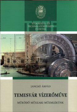 Temesvár vízerőműve - Működő műszaki műemlékünk - Jancsó Árpád