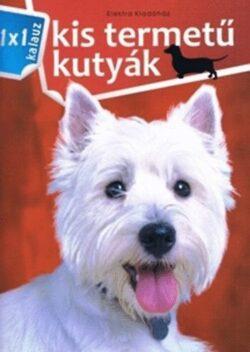 Kis termetű kutyák  - 1x1 kalauz - Bernáth István